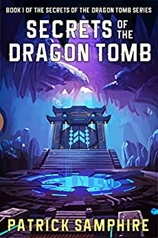 Secrets of the Dragon Tomb (Book 1 of the Secrets of the Dragon Tomb Series) by [Samphire, Patrick]