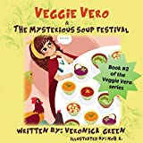 Veggie Vero & the Mysterious Soup Festival: Book #2 of the Veggie Vero Series (Adventures of Veggie Vero)