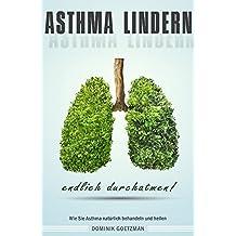 Asthma lindern Wie Sie Asthma natürlich behandeln und heilen endlich durchatmen!