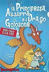 La Principessa Azzurra e il Drago Golosone, libro illustrato per bambini: Una storia di draghi e principesse sull'amicizia e la condivisione! (Libri illustrati ... primi libri, storie della buonanotte)
