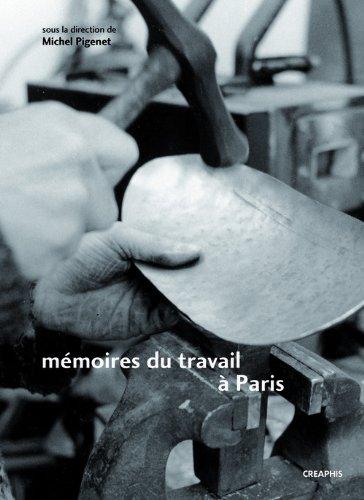 Trois lieux de mémoire du travail à Paris. Faubourg des métallos, Austerlitz-Salpétriêre, Renault-Bi par Michel Pigenet
