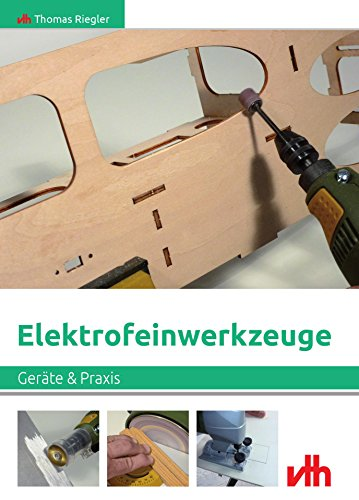 Elektrofeinwerkzeuge: Geräte und Praxis (German Edition) por Thomas Riegler