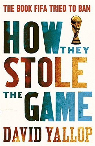 How They Stole the Game by David Yallop (2011-09-15)