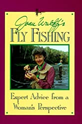 Joan Wulff's Fly Fishing: Expert Advice from a Woman's Perspective