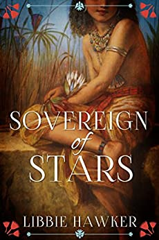 Sovereign of Stars: A Novel of Ancient Egypt (The She-King Book 3) by [Hawker, Libbie]