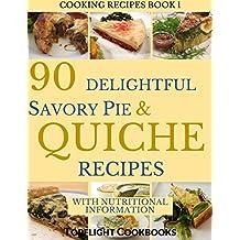 SAVORY PIE AND QUICHE COOKBOOK: 90 Delightful Savory Pie and Quiche Recipes (Cooking Recipes Book 1) (English Edition)