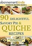 SAVORY PIE AND QUICHE COOKBOOK: 90 De...
