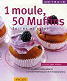 1 Moule, 50 Muffins : Sucrés et salés