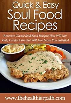 Soul Food Recipes: Recreate Classic Soul Food Recipes That Will Not Only Comfort You But Will Also Leave You Satisfied. (Quick & Easy Recipes) (English Edition) par [Miller, Mary]