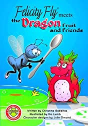 Felicity Fly Meets the Dragon Fruit and Friends: Pt.4 (Felicity Fly Series)