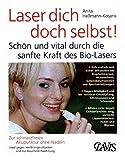 Laser Dich doch selbst!: Schön und vital durch die sanfte Kraft des Bio-Lasers - Anita Heßmann-Kosaris