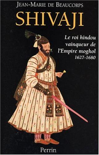 Shivaji : Le roi hindou vainqueur de l'Empire moghol 1627-1680 par Jean-Marie de Beaucorps