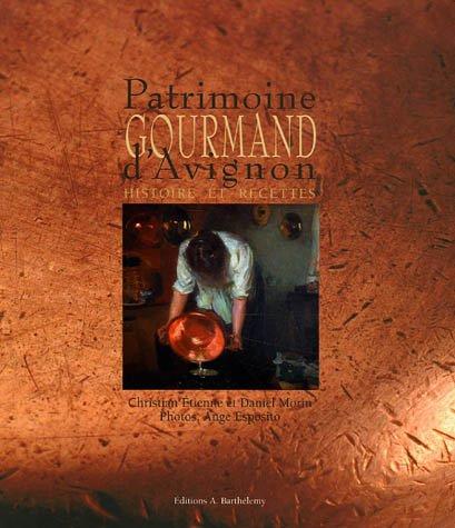 Patrimoine gourmand d'Avignon : Histoire et recettes par Christian Etienne, Daniel Morin