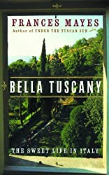Bella Tuscany: The Sweet Life in Italy by Frances Mayes (1999-04-06)