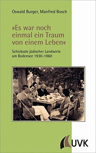 »Es war noch einmal ein Traum von einem Leben«. Schicksale jüdischer Landwirte am Bodensee 1930-1960. Mit einem Beitrg von Christoph Knüppel (Südseite. Kultur und Geschichte des Bodenseekreises)