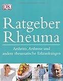 Ratgeber Rheuma: Arthritis, Arthrose und andere rheumatische Erkrankungen -