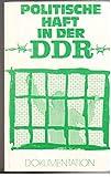 Politische Haft in der DDR: Befragung ehemaliger politischer Gefangener aus der DDR über ihre Inhaftierung in der DDR. Stand 1986 -