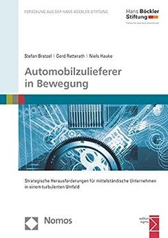 Automobilzulieferer in Bewegung: Strategische Herausforderungen für mittelständische Unternehmen in einem turbulenten Umfeld (Forschung aus der Hans-Böckler-Stiftung 171)