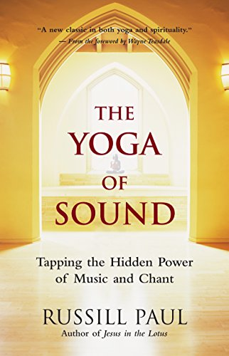 The Yoga of Sound: Tapping the Hidden Power of Music and Chant (English Edition) por Russill Paul