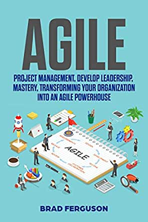 Agile: Project Management, Develop Leadership, Mastery