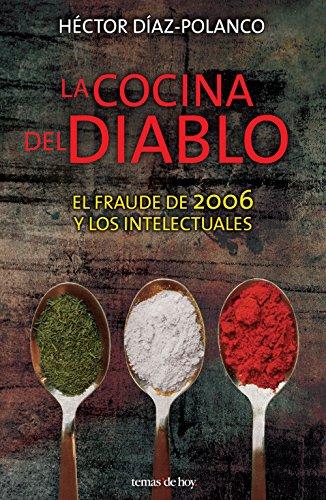 La cocina del diablo: El fraude del 2006 y los intelectuales por Héctor Díaz Polanco