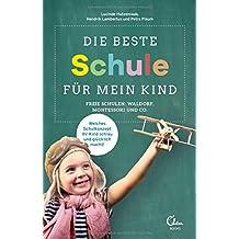 Die beste Schule für mein Kind: Freie Schulen: Waldorf, Montessori und Co. Welches Schulkonzept Ihr Kind schlau und glücklich macht!