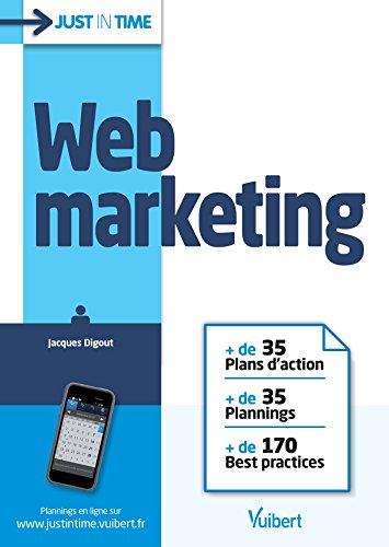 Just in Time Web marketing: + de 35 Plans d'action+ de 35 Plannings+ de 170 Best practices