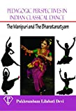 Pedagogic Perspectives in Indian Classical Dance: The Manipuri and The Bharatanatyam
