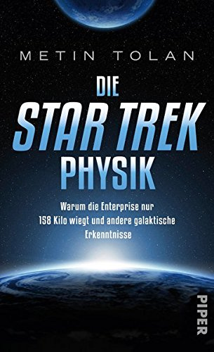 Preisvergleich Produktbild Die STAR TREK Physik: Warum die Enterprise nur 158 Kilo wiegt und andere galaktische Erkenntnisse