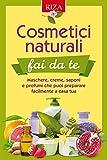 Cosmetici naturali dai fa te: Maschere, creme, saponi e profumi che puoi preparare facilmente a casa tua