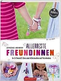 Allerbeste Freundinnen: Do-It-Yourself-Ideen zum Selbermachen und Verschenken DIY – sei dabei!: Lisa Nieschlag, Lars Wentrup, Lisa Lisa Nieschlag