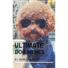 ULTIMATE DOG MEMES: Funny Dog Memes For Kids! & Joke Book 2017: Memes 2017 Memes Funny Comedy XL Dog Memes Dog Jokes Hilarious Enjoy Pictures (Dog Memes, ... Books, Comedy,Hilarious) (English Edition)