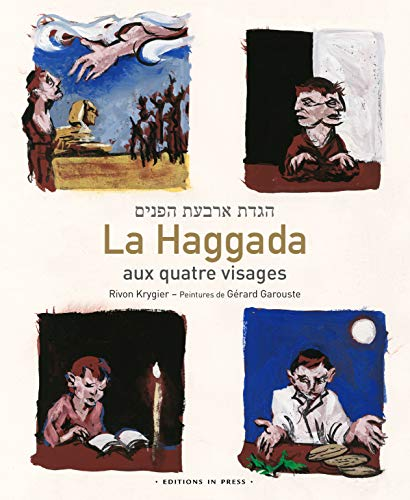 La Haggada aux quatre visages : Suivie du commentaire La saveur de l'azyme
