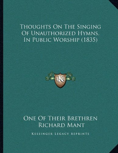 Thoughts on the Singing of Unauthorized Hymns, in Public Worship (1835)