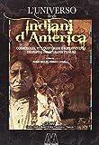 L'universo degli indiani d'America. Cosmologia, vita quotidiana e sopravvivenza dei popoli delle grandi pianure
