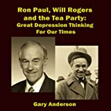 Ron Paul, Will Rogers and the Tea Party: Great Depression Thinking for Our Times