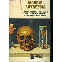 Mourir autrefois - Attitudes collectives devant la mort aux XVIIe et XVIIIe siècles présentées par Michel Vovelle.