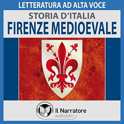Firenze medioevale (Storia d'Italia 22)  Audiolibri