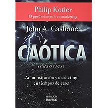 Caotica: Administracion y Marketing en Tiempos de Caos = Chaotics