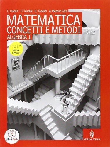 Matematica concetti e metodi. Algebra. Preparazione prove INVALSI. Per le Scuole superiori. Con espansione online: 1