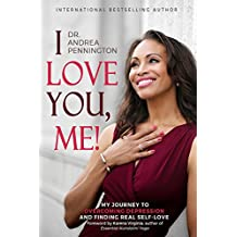 I Love You, Me!: My Journey to Overcoming Depression and Finding Real Self-Love Within (English Edition)