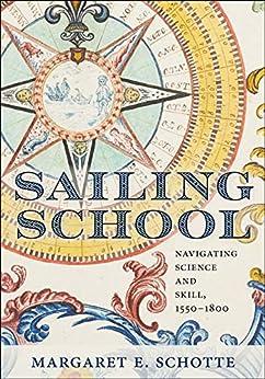 Descarga gratuita Sailing School: Navigating Science and Skill, 1550-1800 (Information Cultures) PDF