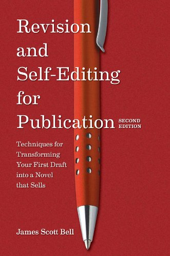 Revision and Self-Editing for Publication: Techniques for Transforming Your First Draft into a Novel That Sells di James Scott Bell