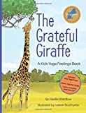 The Grateful Giraffe: A Kids Yoga Feelings Book