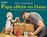 Papa allein zu Haus: 77 Dinge, von denen Mama nichts wissen darf (German Edition)
