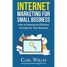 Internet Marketing for Small Business: How to Develop an Effective Strategy for Your Business (English Edition)