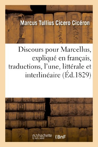 Discours pour Marcellus, expliqué en français par deux traductions, l'une littérale et interlinéaire:, l'autre, conforme au génie de la langue française... par un ancien professeur