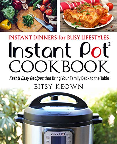 Instant Pot Cookbook: Instant Dinners for Busy Lifestyles: Fast & Easy Recipes That Bring Your Family Back to the Table (English Edition)