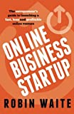 Online Business Startup: The entrepreneur's guide to launching a fast, lean and profitable online venture by Robin Waite (2015-04-15)