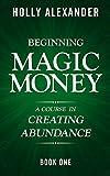 #5: Beginning Magic Money: A Course in Creating Abundance, Book One (Magic Money Books 1)